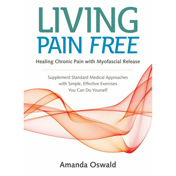 NEW! Living Pain Free: Healing Chronic Pain with Myofascial Release